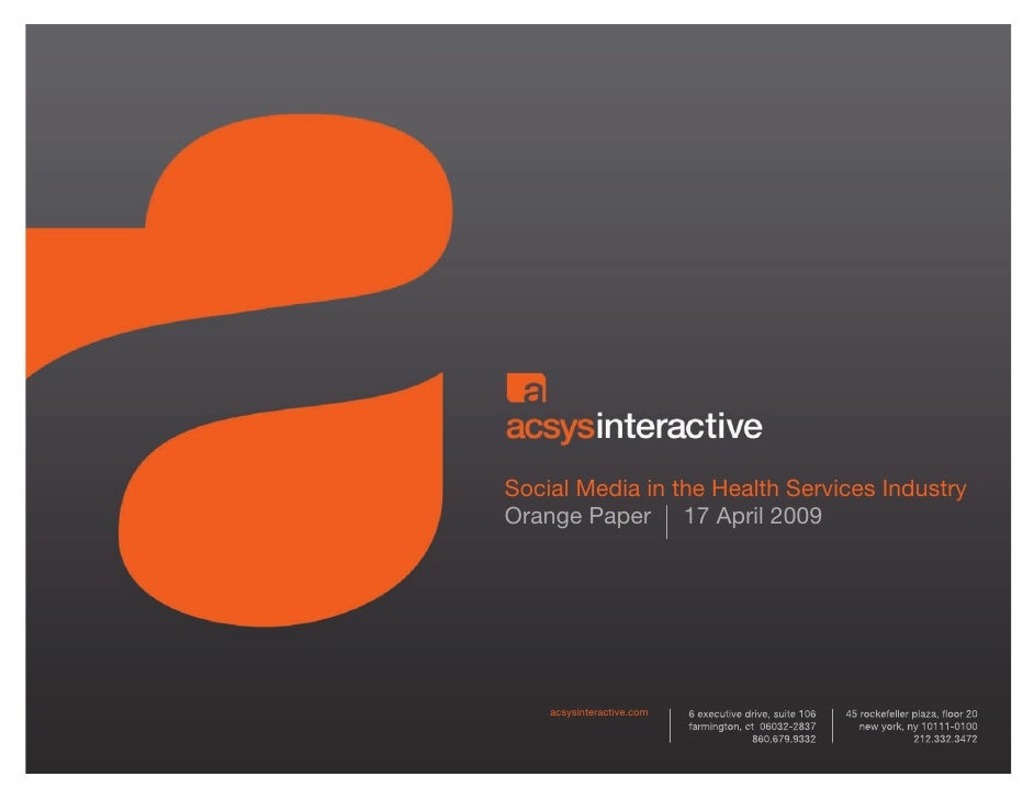 Social Media in the Health Services Industry Orange Paper 17 April 2009         acsysinteractive.com