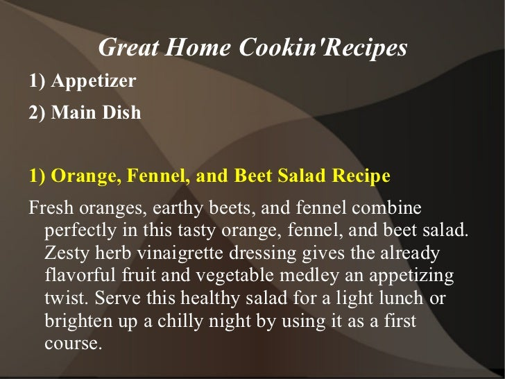Great Home CookinRecipes1) Appetizer2) Main Dish1) Orange, Fennel, and Beet Salad RecipeFresh oranges, earthy beets, and f...