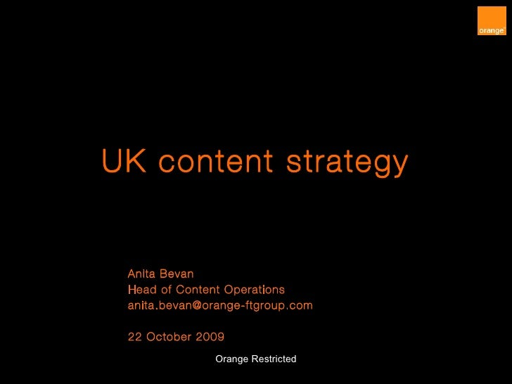 UK content strategy Anita Bevan Head of Content Operations anita.bevan@orange-ftgroup.com  22 October 2009 Orange Restricted