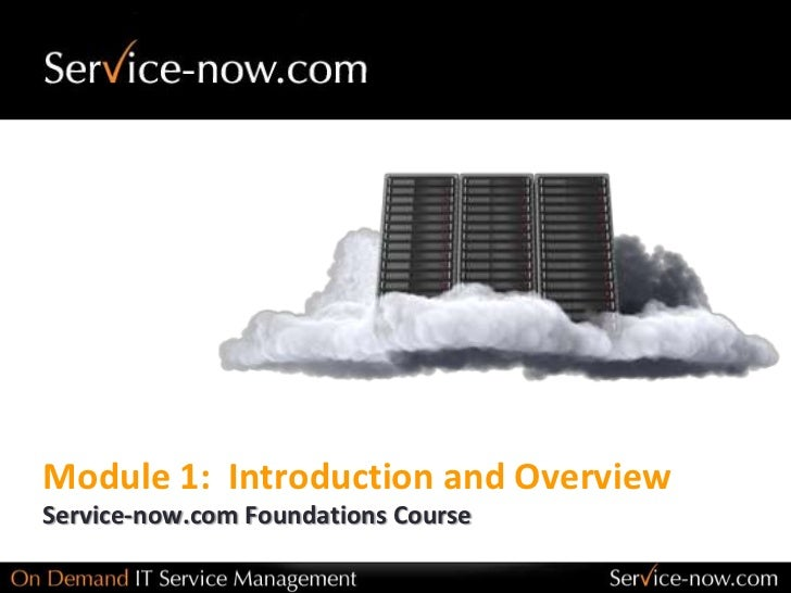 Module 1:  Introduction and Overview <br />Service-now.com Foundations Course<br />
