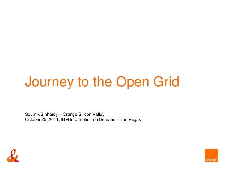 Journey to the Open GridSoumik Sinharoy – Orange Silicon ValleyOctober 25, 2011, IBM Information on Demand – Las Vegas