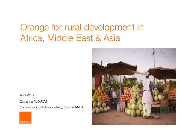 Orange for rural development inAfrica, Middle East & AsiaCatherine FLOUVATCorporate Social Responsibility, Orange AMEAApri...