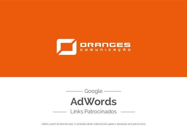 AdWords Links Patrocinados Google Válido a partir de Abril de 2015. O conteúdo deste material está sujeito a alterações se...