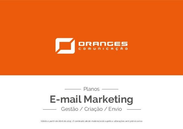 E-mail Marketing Gestão / Criação / Envio Planos Válido a partir de Abril de 2015. O conteúdo deste material está sujeito ...