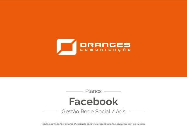 Facebook Gestão Rede Social / Ads Planos Válido a partir de Abril de 2015. O conteúdo deste material está sujeito a altera...