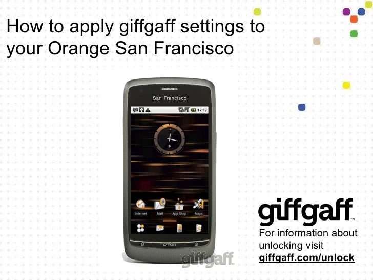 How to apply giffgaff settings to your Orange San Francisco For information about unlocking visit  giffgaff.com/unlock