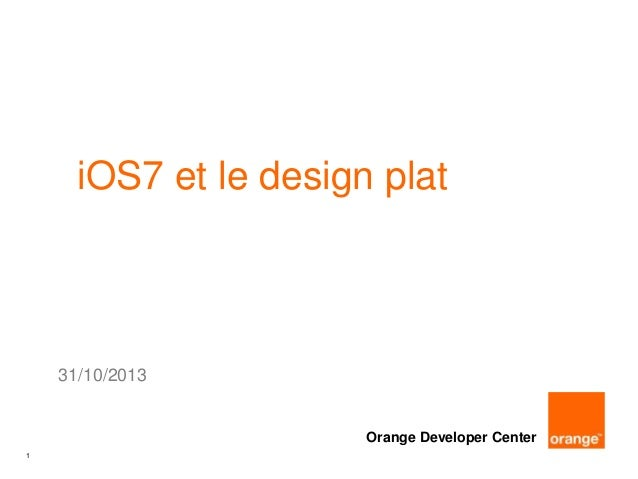 iOS7 et le design plat  31/10/2013  Orange Developer Center 1