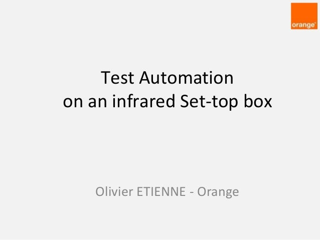 GTAC 2014 - Test automation on an infrared set-top box