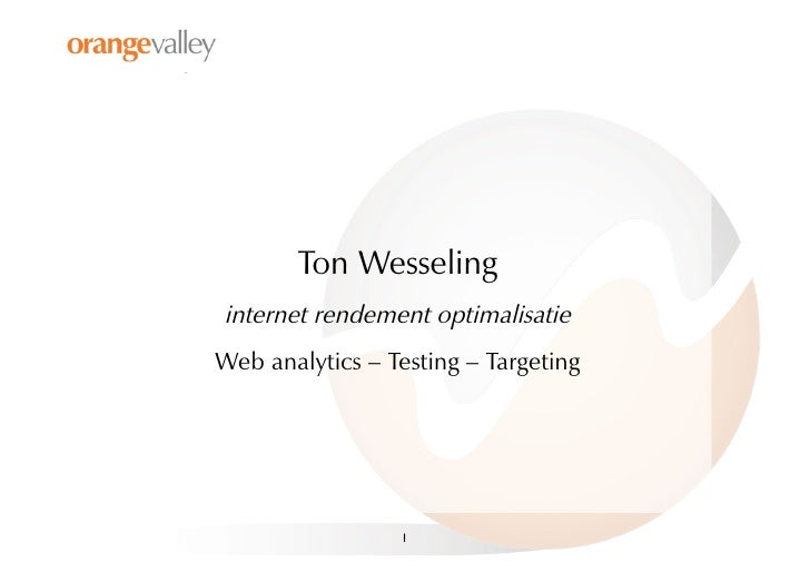 Ton Wesseling internet rendement optimalisatie Web analytics – Testing – Targeting                      1