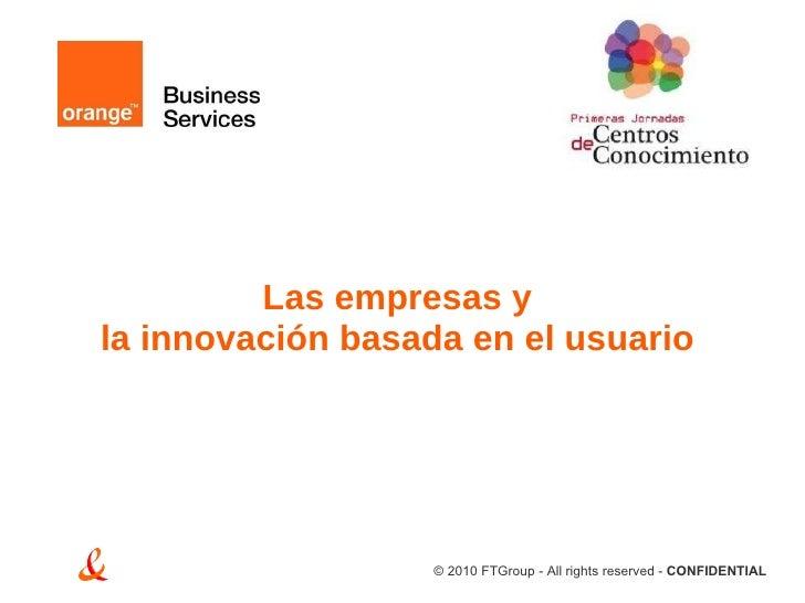 Las empresas y  la innovación basada en el usuario   © 2010 FTGroup - All rights reserved -  CONFIDENTIAL
