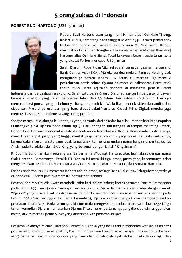 1 5 orang sukses di Indonesia ROBERT BUDI HARTONO (US$ 15 miliar) Robert Budi Hartono atau yang memiliki nama asli Oei Hwi...