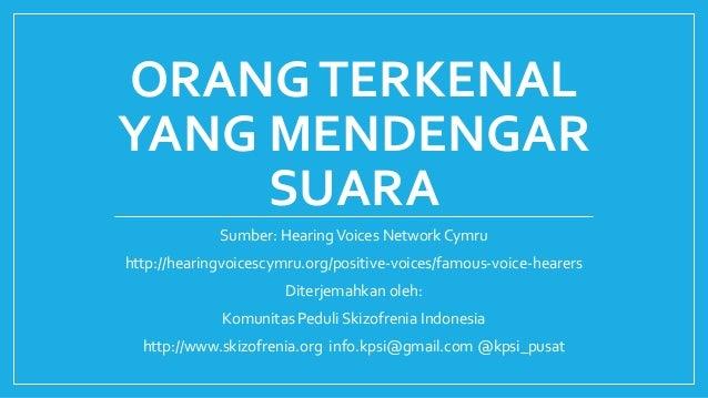 ORANGTERKENAL YANG MENDENGAR SUARA Sumber: HearingVoices Network Cymru http://hearingvoicescymru.org/positive-voices/famou...