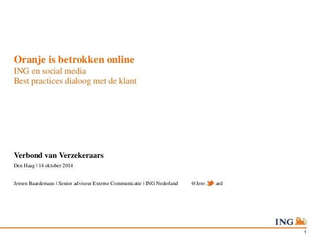 1  Oranje is betrokken online  ING en social media  Best practices dialoog met de klant  Verbond van Verzekeraars  Den Haa...