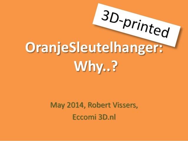 OranjeSleutelhanger: Why..? May 2014, Robert Vissers, Eccomi 3D.nl