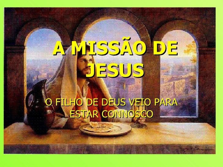 A MISSÃO DE JESUS O FILHO DE DEUS VEIO PARA ESTAR CONNOSCO