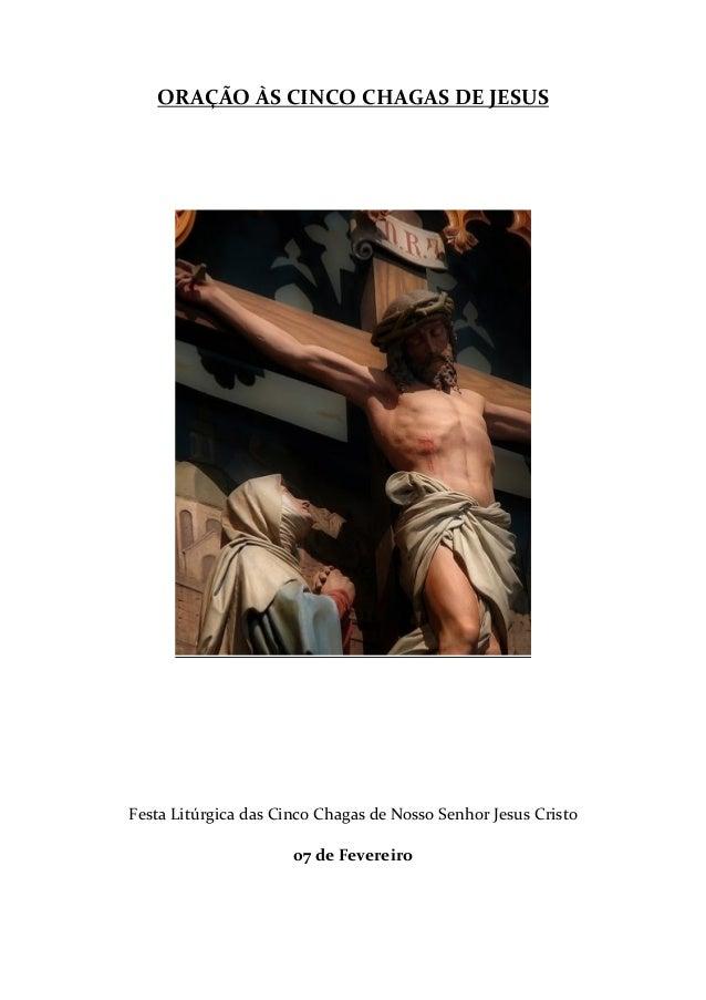 ORAÇÃO ÀS CINCO CHAGAS DE JESUS  Festa Litúrgica das Cinco Chagas de Nosso Senhor Jesus Cristo 07 de Fevereiro