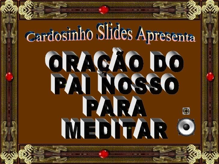 Cardosinho Slides Apresenta ORAÇÃO DO PAI NOSSO PARA  MEDITAR