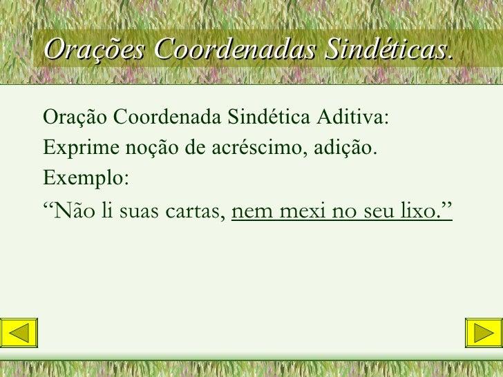 Orações Coordenadas Sindéticas. <ul><li>Oração Coordenada Sindética Aditiva: </li></ul><ul><li>Exprime noção de acréscimo,...