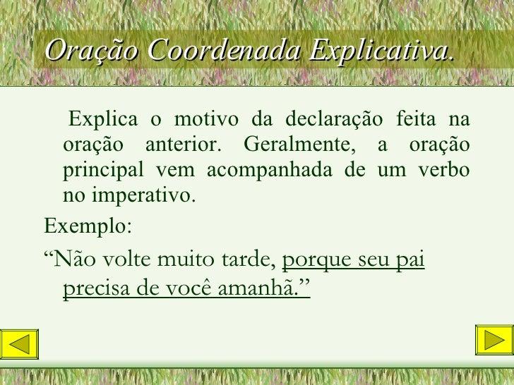 Oração Coordenada Explicativa. <ul><li>Explica o motivo da declaração feita na oração anterior. Geralmente, a oração princ...
