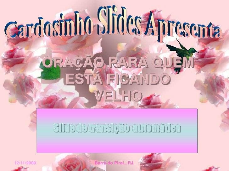 ORAÇÃO PARA QUEM                ESTÁ FICANDO                   VELHO                Slide de transição automática   12/11/...