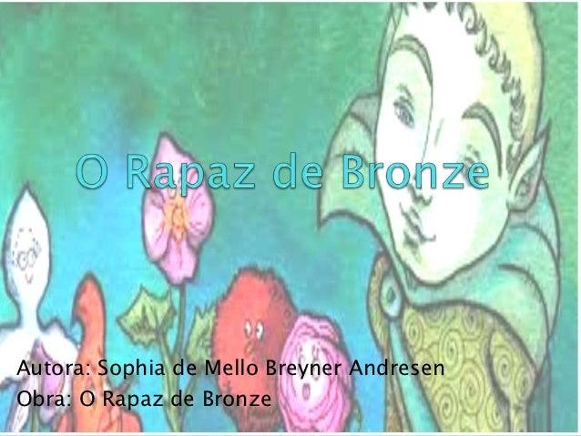 Autora: Sophia de Mello Breyner AndresenObra: O Rapaz de Bronze