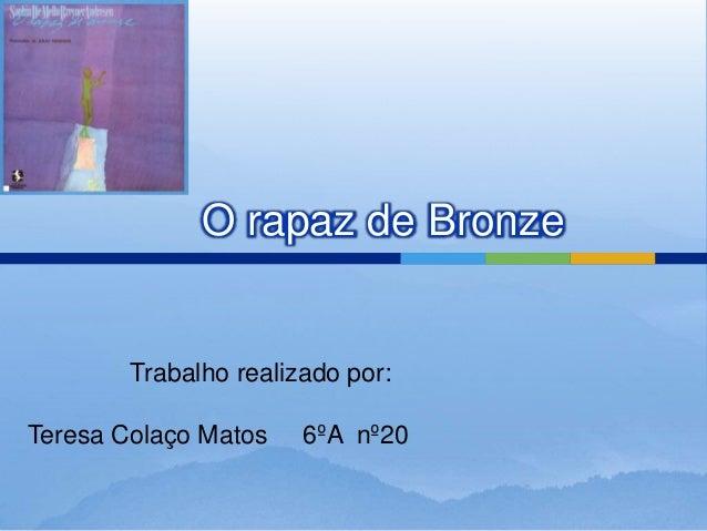 O rapaz de BronzeTrabalho realizado por:Teresa Colaço Matos 6ºA nº20