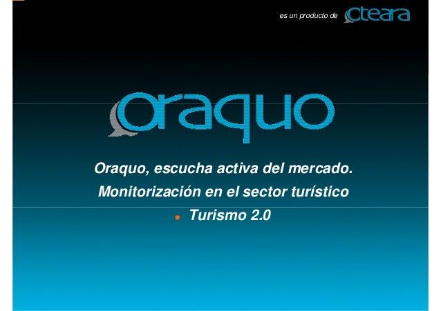 es un producto deOraquo, escucha activa del mercado.Monitorización en el sector turístico             Turismo 2.0