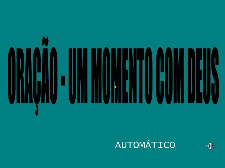 ORAÇÃO - UM MOMENTO COM DEUS AUTOMÁTICO