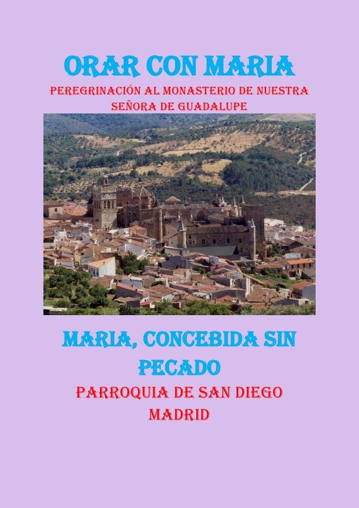 ORAR CON MARIAPeregrinación al monasterio de nuestra         señora de guadalupe MARIA, CONCEBIDA SIN       PECADO   PARRO...