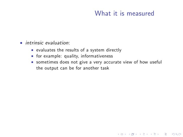 What it is measured   • intrinsic evaluation:      • evaluates the results of a system directly      • for example: qualit...