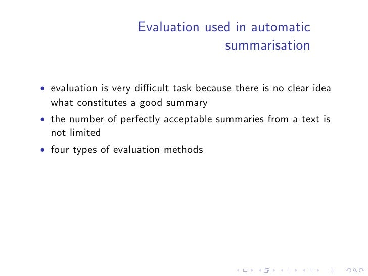 Evaluation used in automatic                                     summarisation   • evaluation is very difficult task because...
