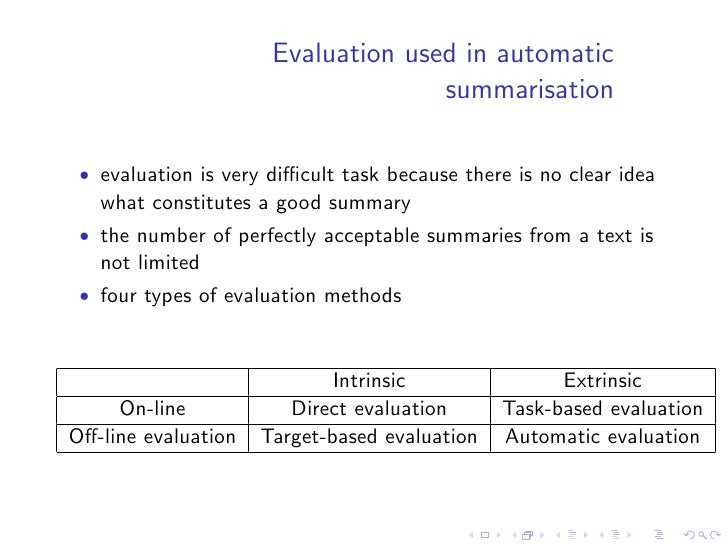 Direct evaluation   • intrinsic & online evaluation • requires humans to read summaries and measure their quality   and in...