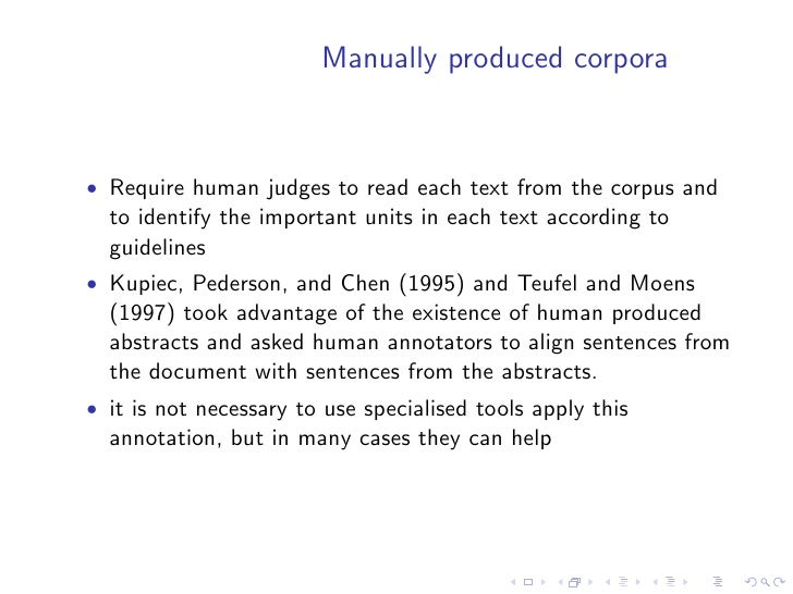 Guidelines for manually annotated corpora  • Edmundson (1969) annotated a heterogenous corpus   consisting of 200 document...