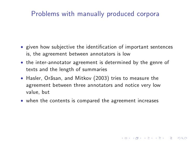 Automatically produced corpora  • Relies on the fact that very often human produce summaries   by copy-paste from the sour...
