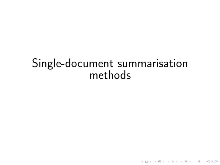 Single document summarisation    • Produces summaries from a single document • There are two main approaches: