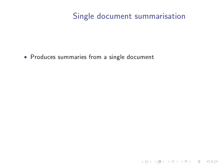 Single document summarisation    • Produces summaries from a single document • There are two main approaches:     • automa...