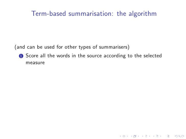 Term-based summarisation: the algorithm    (and can be used for other types of summarisers)   1   Score all the words in t...