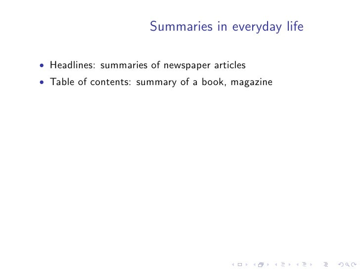 Summaries in everyday life  • Headlines: summaries of newspaper articles • Table of contents: summary of a book, magazine