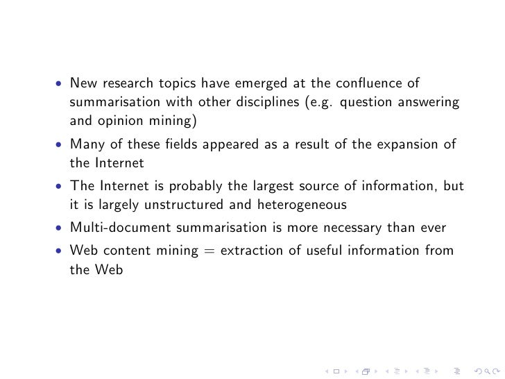 Blog summarisation    • Zhou et. al. (2006) see a blog entry as a summary of a news   stories with personal opinions added...