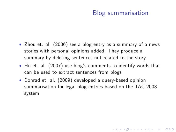 Opinion summarisation at TAC    • the Text Analysis Conference 2008 (TAC) contained an   opinion summarisation from blogs ...