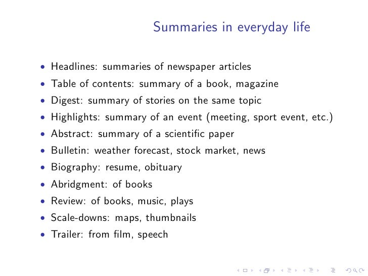 Summaries in everyday life  • Headlines: summaries of newspaper articles • Table of contents: summary of a book, magazine ...