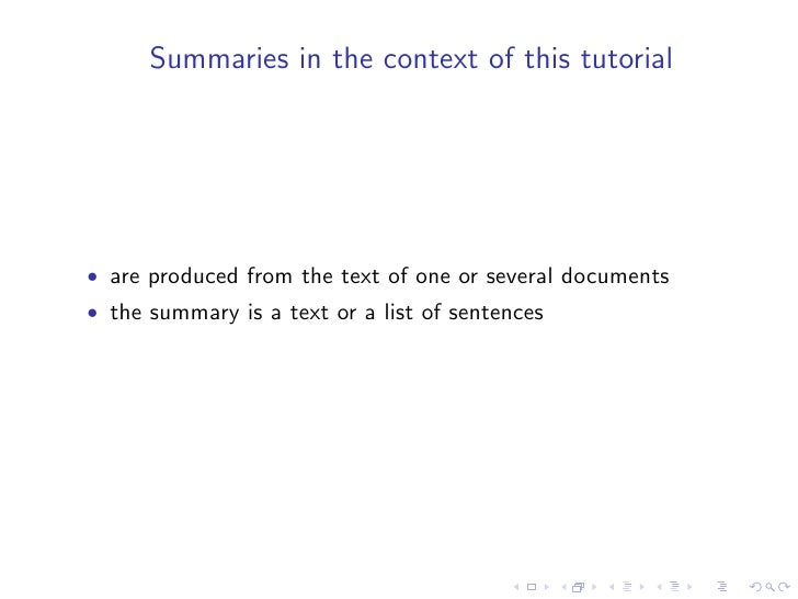 Summaries in the context of this tutorial     • are produced from the text of one or several documents • the summary is a ...