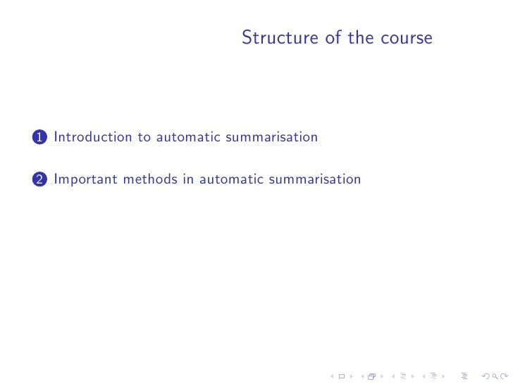 Structure of the course    1 Introduction to automatic summarisation   2 Important methods in automatic summarisation