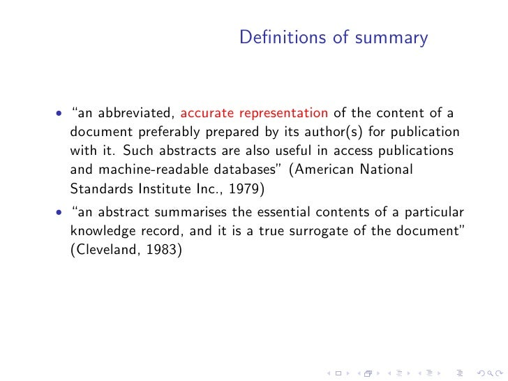 """Definitions of summary   • """"an abbreviated, accurate representation of the content of a   document preferably prepared by i..."""