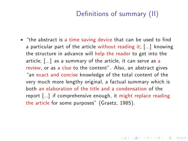 """Definitions of summary (II)   • """"the abstract is a time saving device that can be used to find   a particular part of the ar..."""