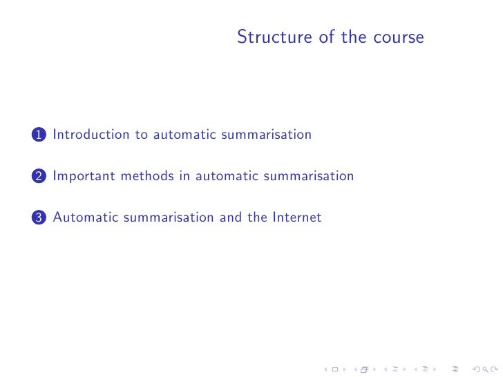 Structure of the course    1 Introduction to automatic summarisation   2 Important methods in automatic summarisation   3 ...