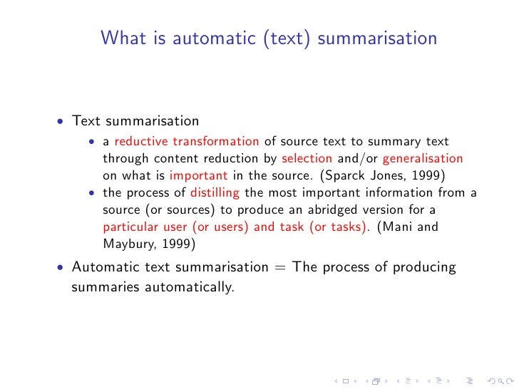 What is automatic (text) summarisation   • Text summarisation     • a reductive transformation of source text to summary t...