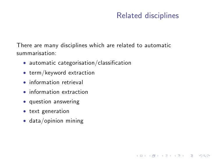 Related disciplines   There are many disciplines which are related to automatic summarisation:   • automatic categorisatio...