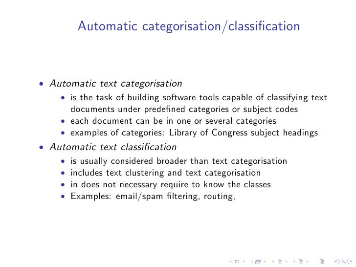 Automatic categorisation/classification   • Automatic text categorisation     • is the task of building software tools capa...