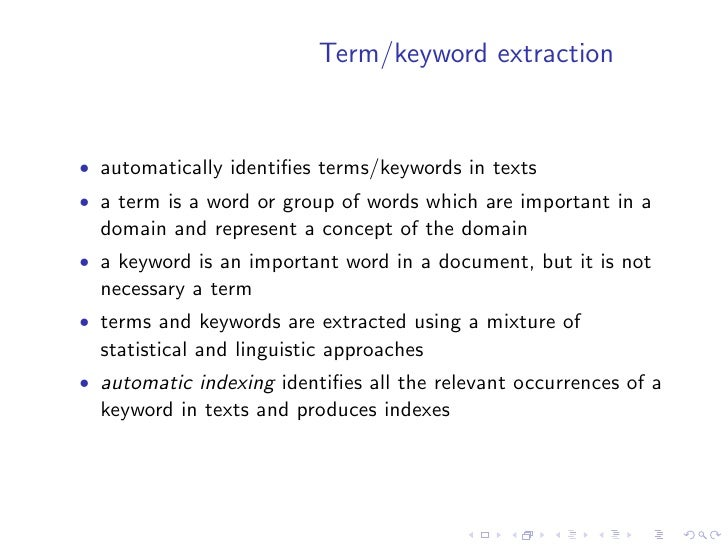 Term/keyword extraction   • automatically identifies terms/keywords in texts • a term is a word or group of words which are...